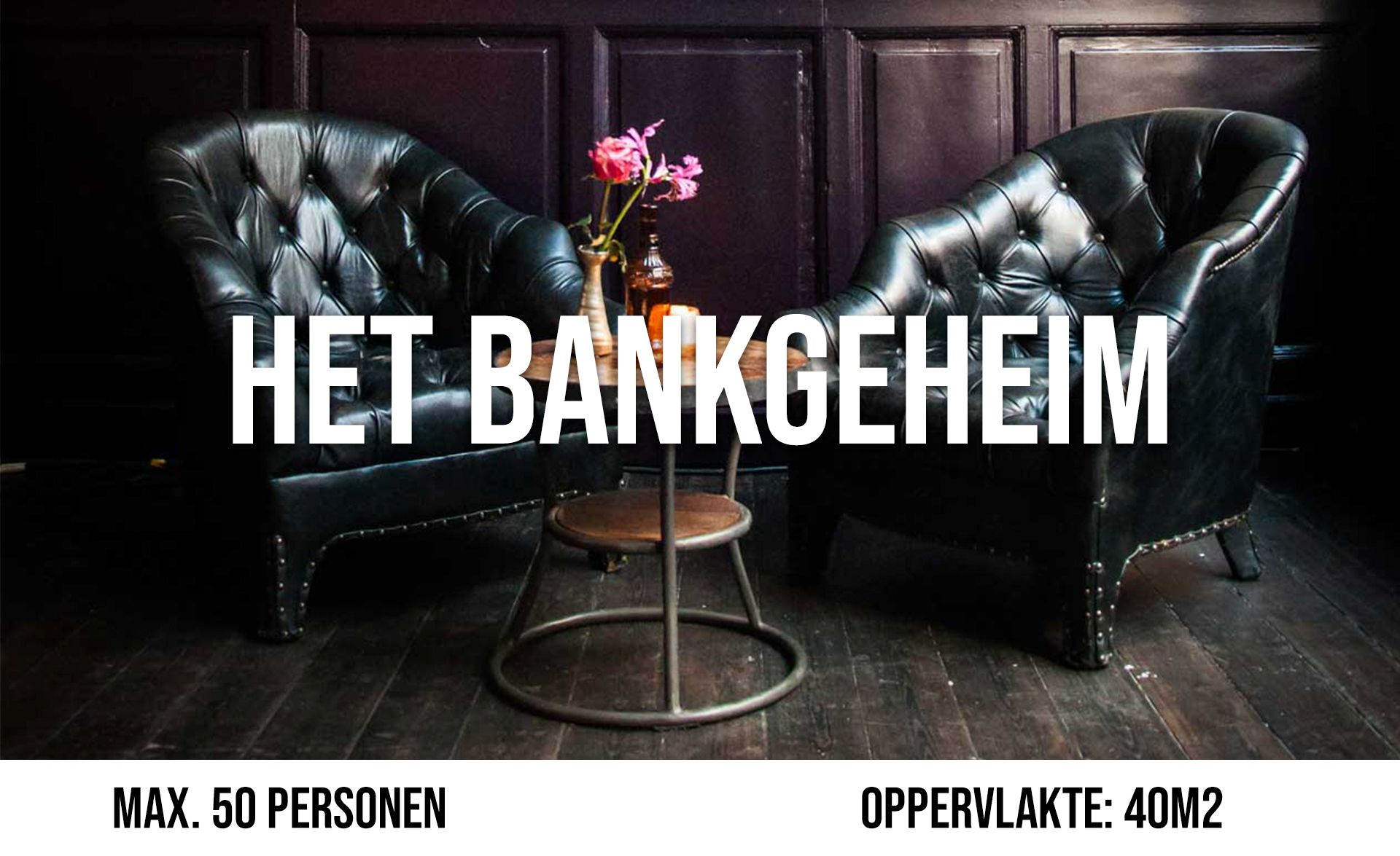 Het Bankgeheim (maximaal 50 personen, oppervlakte 40 m²)